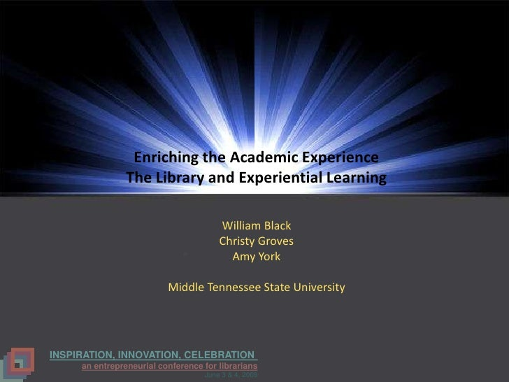 Enriching the Academic Experience                 The Library and Experiential Learning                                   ...