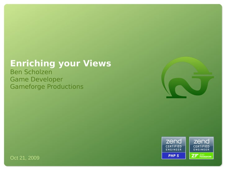 Enriching your Views Ben Scholzen Game Developer Gameforge Productions