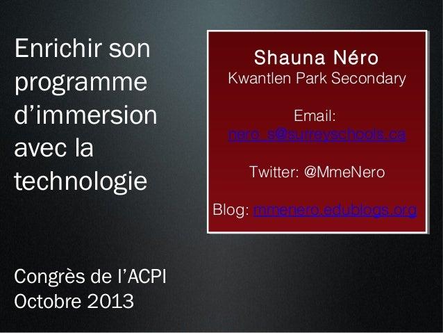 Enrichir son programme d'immersion avec la technologie  Shauna Néro Shauna Néro  Kwantlen Park Secondary Kwantlen Park Sec...