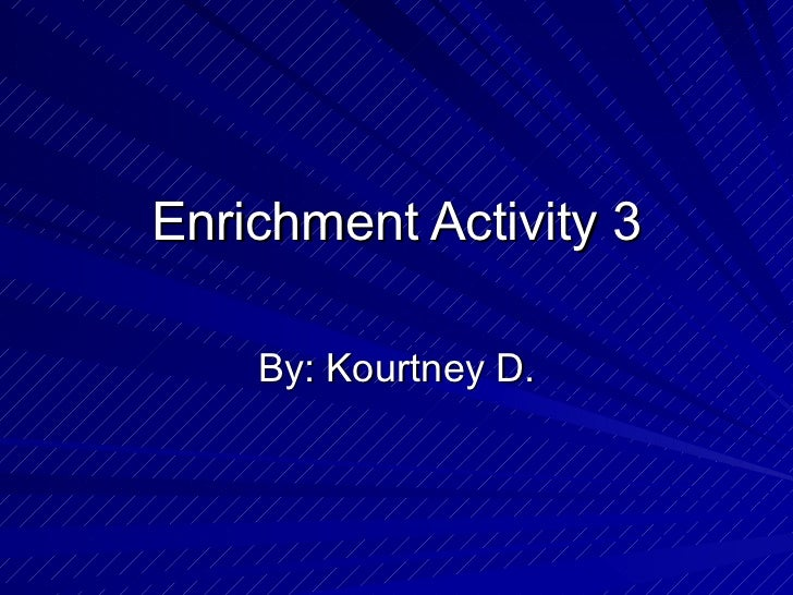 Enrichment Activity 3 By: Kourtney D.