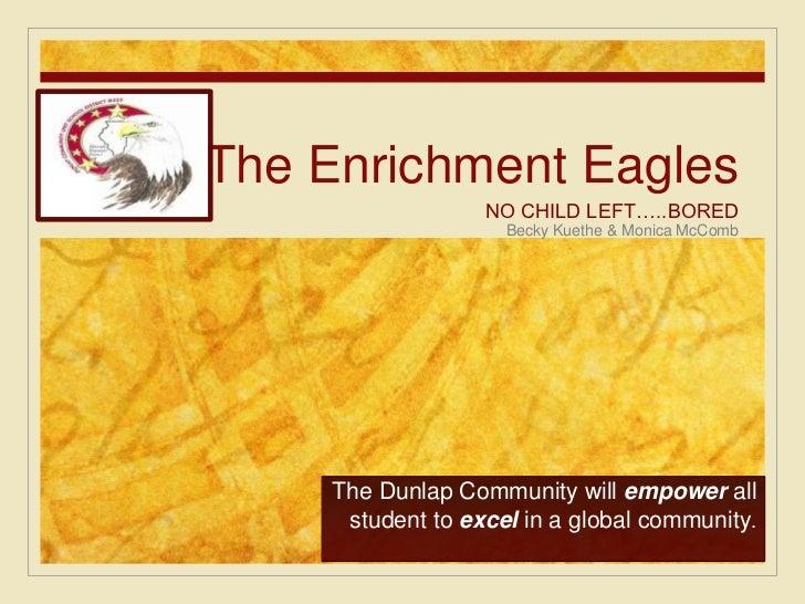The Enrichment Eagles                   NO CHILD LEFT…..BORED                     Becky Kuethe & Monica McComb     The Dun...