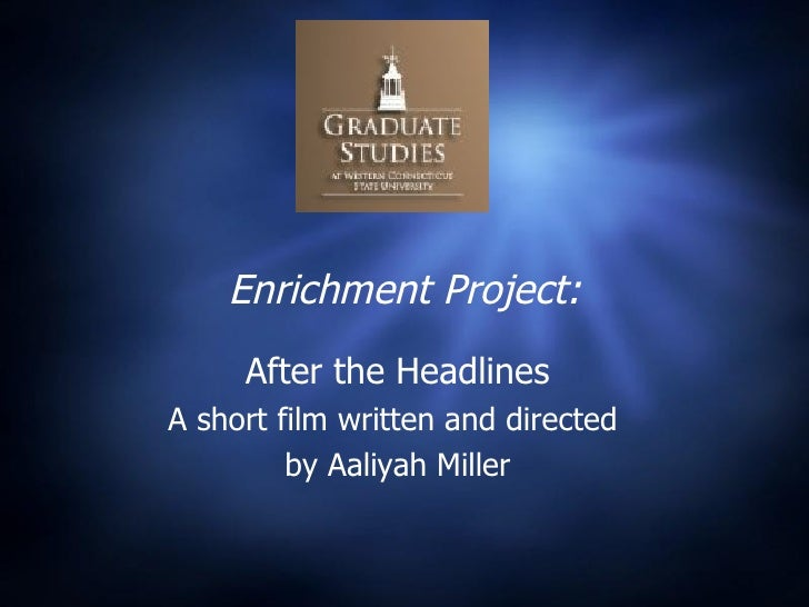 Enrichment Project: After the Headlines A short film written and directed  by Aaliyah Miller