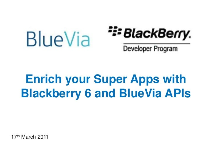 Enrich your Super Apps with Blackberry 6 and BlueVia APIs<br />17th March 2011<br />