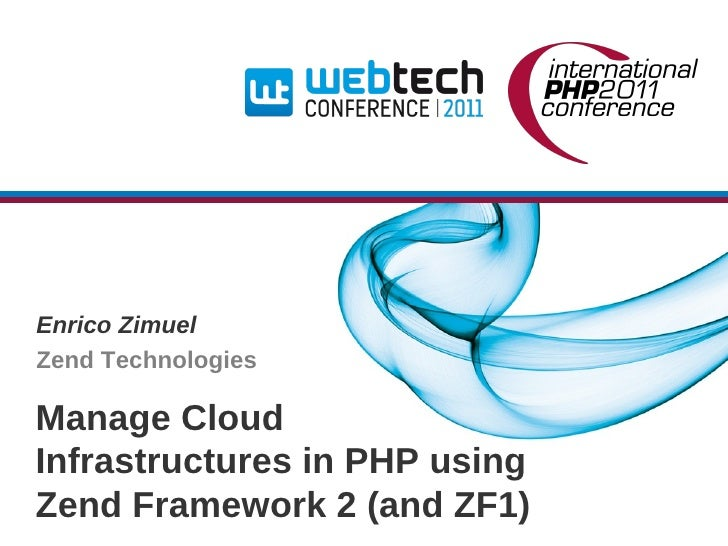 Enrico ZimuelZend TechnologiesManage CloudInfrastructures in PHP usingZend Framework 2 (and ZF1)
