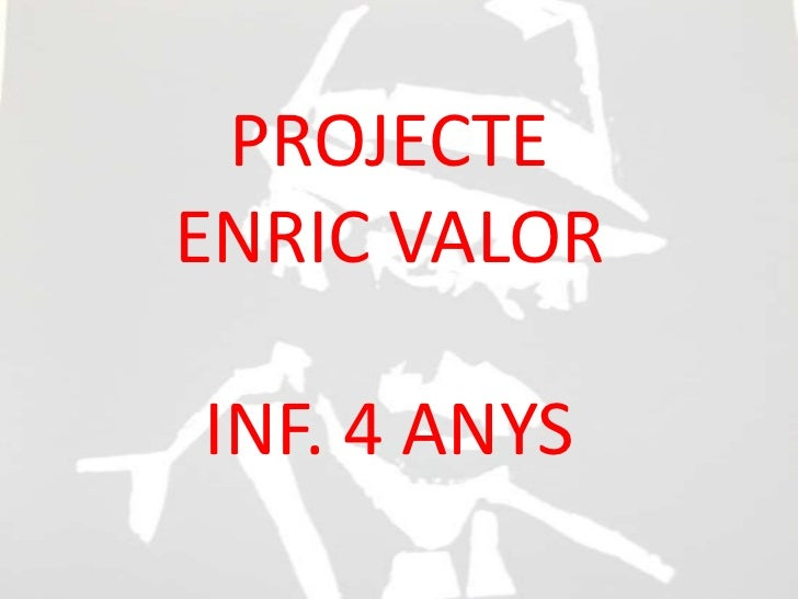 PROJECTEENRIC VALORINF. 4 ANYS<br />