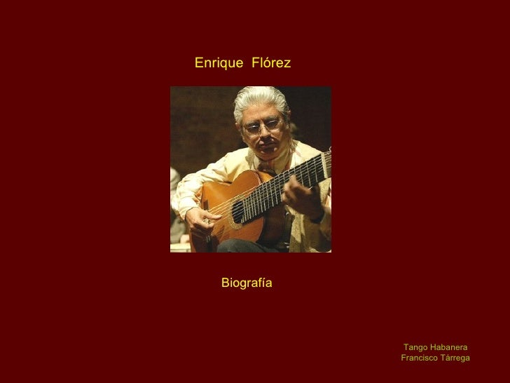 Enrique  Flórez Biografía Tango Habanera Francisco Tárrega
