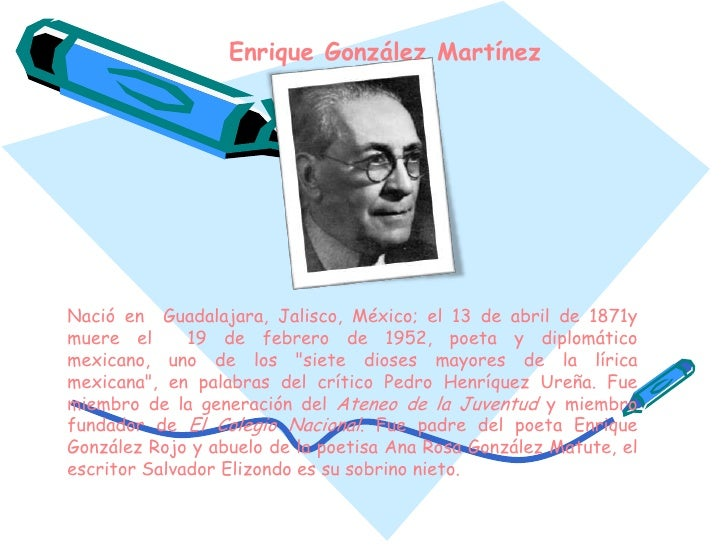 Enrique González Martínez<br />Nació en  Guadalajara, Jalisco, México; el 13 de abril de 1871y muere el  19 de febrero de ...