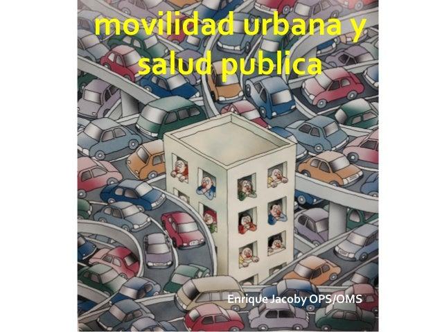 Movilidad y Salud Pública - Enrique Jacoby