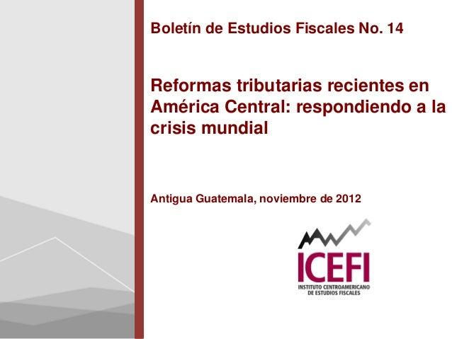 Boletín de Estudios Fiscales No. 14Reformas tributarias recientes enAmérica Central: respondiendo a lacrisis mundialAntigu...