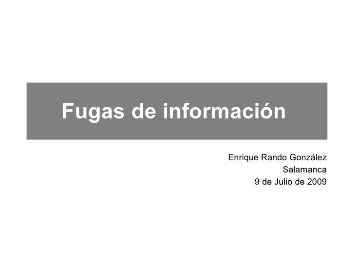 Fugas de información               Enrique Rando González                            Salamanca                     9 de Ju...
