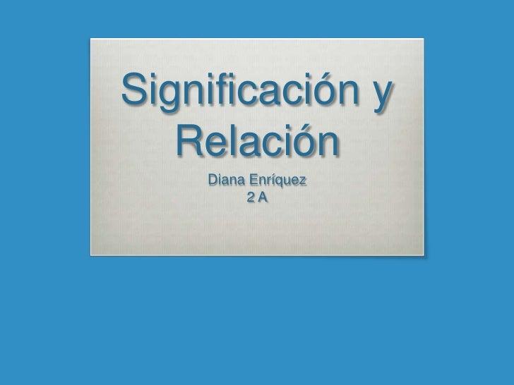 Significación y   Relación    Diana Enríquez         2A