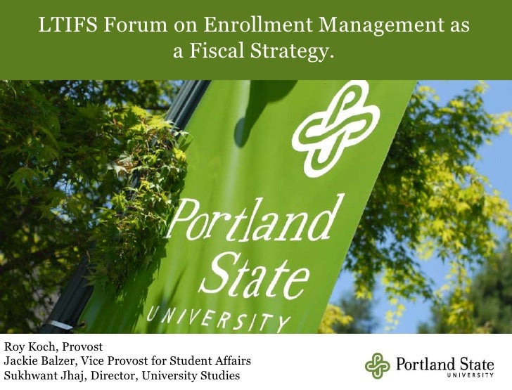 LTIFS Forum on Enrollment Management as a Fiscal Strategy.<br />Roy Koch, Provost<br />Jackie Balzer, Vice Provost for Stu...