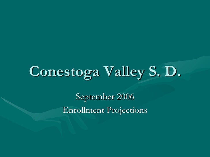 Conestoga Valley S. D. September 2006 Enrollment Projections