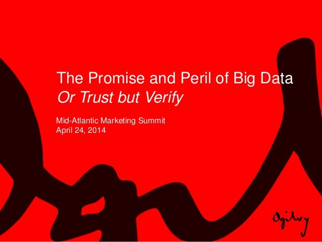 The Promise and Peril of Big Data Or Trust but Verify Mid-Atlantic Marketing Summit April 24, 2014