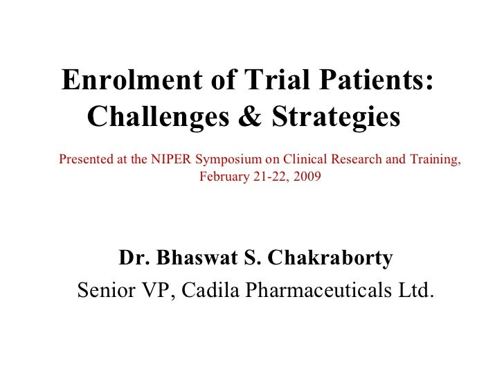 Enrolment of Trial Patients: Challenges & StrategiesPresented at the NIPER Symposium on Clinical Research and Training,   ...