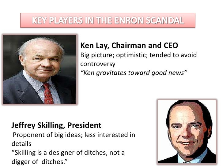 Ken Lay, Chairman and CEO                       Big picture; optimistic; tended to avoid                       controversy...