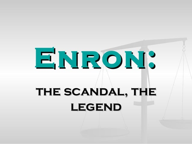 Enron:Enron: the scandal, thethe scandal, the legendlegend