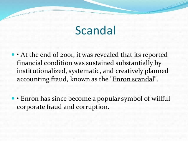 the enron scandal essay Problems of the enron scandal the main problem of the enron scandal was that they committed business fraud this is what the root problem of the company.