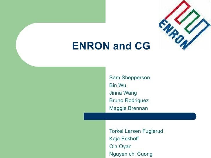 ENRON and CG     Sam Shepperson     Bin Wu     Jinna Wang     Bruno Rodriguez     Maggie Brennan     Torkel Larsen Fugleru...
