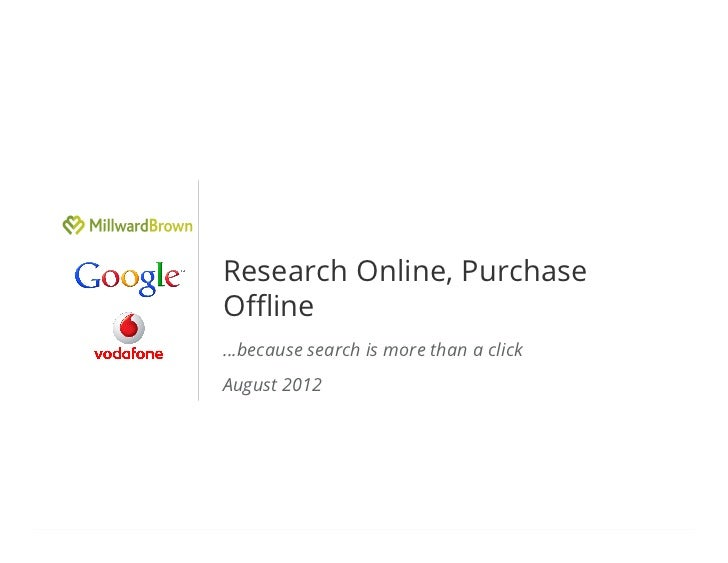 Research Online, PurchaseOffline…because search is more than a clickAugust 2012                                       Google...