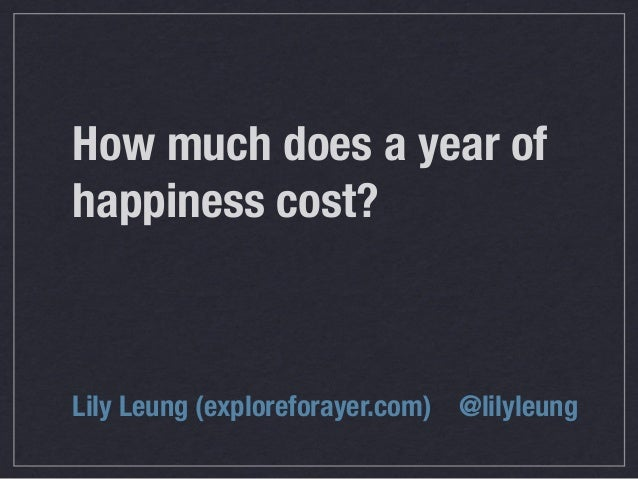 How much does a year ofhappiness cost?Lily Leung (exploreforayer.com) @lilyleung