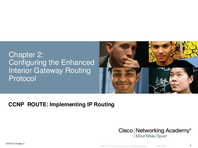 © 2007 – 2010, Cisco Systems, Inc. All rights reserved. Cisco PublicROUTE v6 Chapter 21Chapter 2:Configuring the EnhancedI...