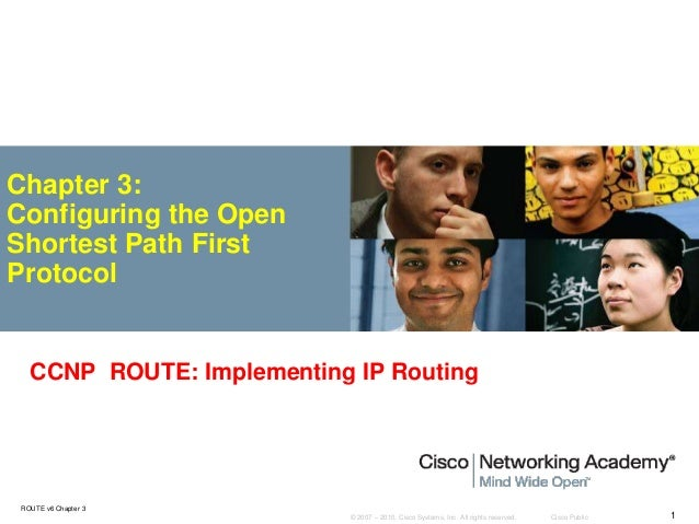 © 2007 – 2010, Cisco Systems, Inc. All rights reserved. Cisco Public ROUTE v6 Chapter 3 1 Chapter 3: Configuring the Open ...