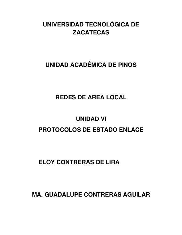 UNIVERSIDAD TECNOLÓGICA DE ZACATECAS UNIDAD ACADÉMICA DE PINOS REDES DE AREA LOCAL UNIDAD VI PROTOCOLOS DE ESTADO ENLACE E...