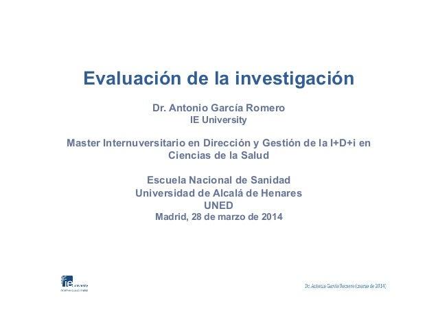 Evaluación de la investigación Dr. Antonio García Romero IE University Master Internuversitario en Dirección y Gestión de ...