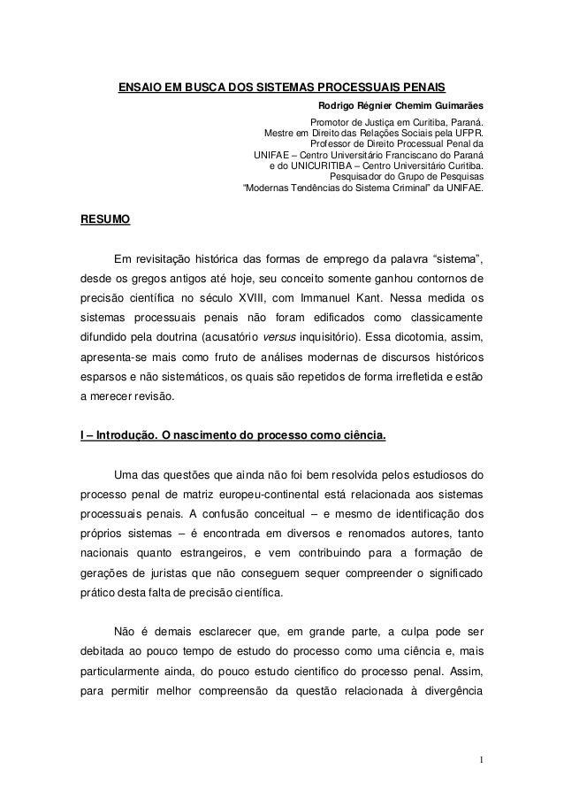 1 ENSAIO EM BUSCA DOS SISTEMAS PROCESSUAIS PENAIS Rodrigo Régnier Chemim Guimarães Promotor de Justiça em Curitiba, Paraná...