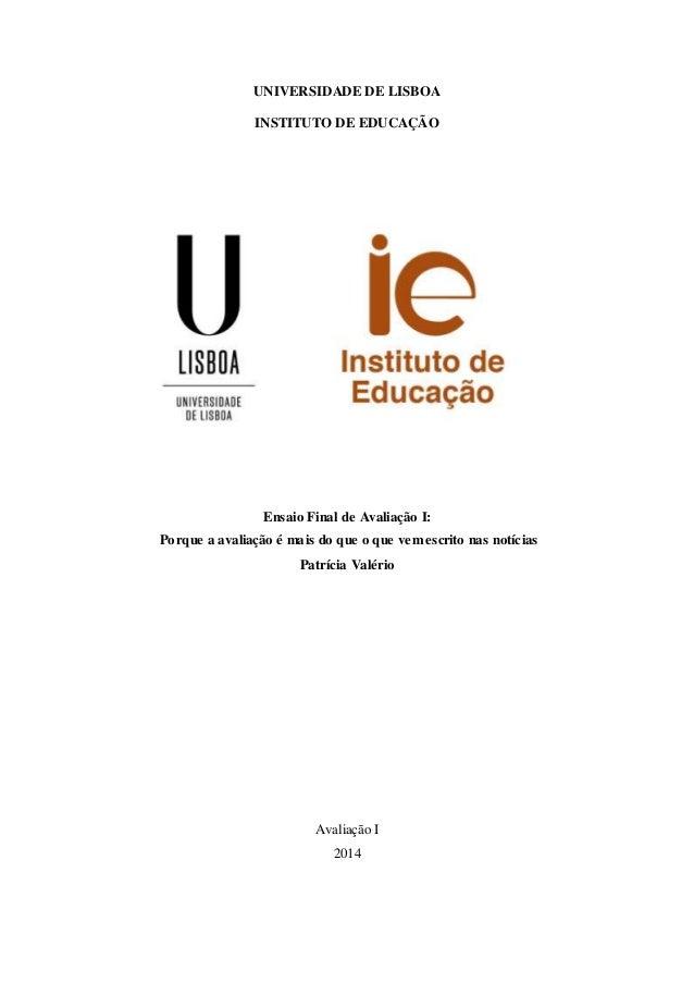 UNIVERSIDADE DE LISBOA  INSTITUTO DE EDUCAÇÃO  Ensaio Final de Avaliação I:  Porque a avaliação é mais do que o que vem es...