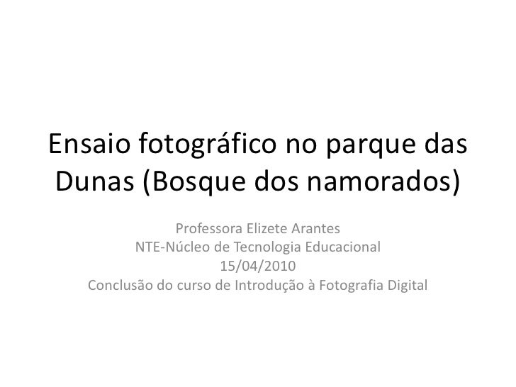Ensaio fotográfico no parque das Dunas (Bosque dos namorados)<br />Professora Elizete Arantes<br />NTE-Núcleo de Tecnologi...