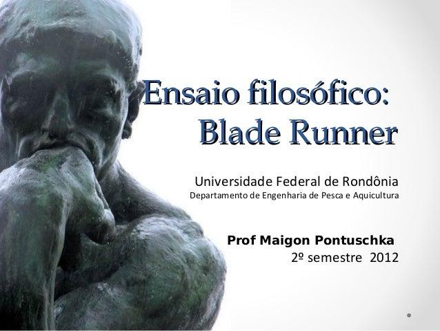 Ensaio filosófico:   Blade Runner    Universidade Federal de Rondônia   Departamento de Engenharia de Pesca e Aquicultura ...