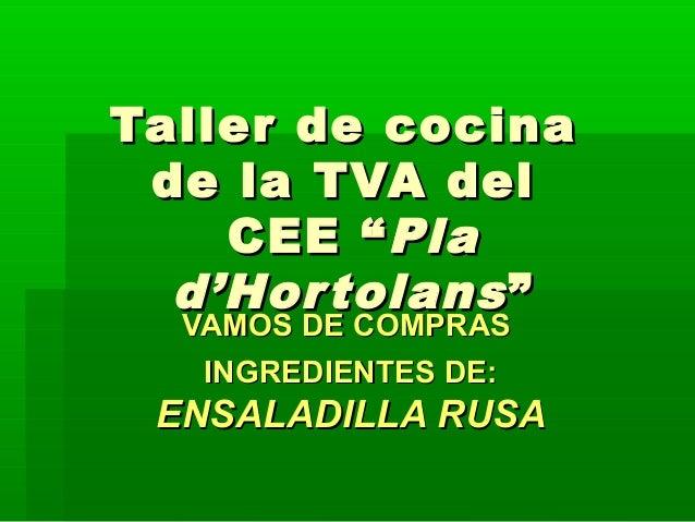 """Taller de cocina de la TVA del    CEE """" Pla  d'Hor tolans """"  VAMOS DE COMPRAS   INGREDIENTES DE: ENSALADILLA RUSA"""