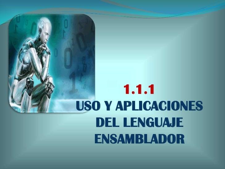 1.1.1<br />USO Y APLICACIONES DEL LENGUAJE ENSAMBLADOR<br />