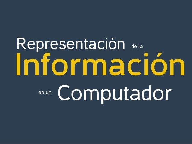 Representación Información Computador de la en un
