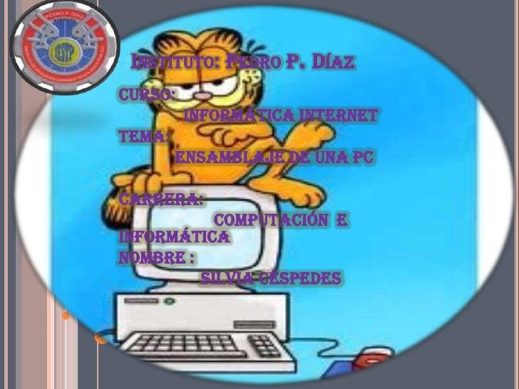 INSTITUTO: PEDRO P. DÍAZCURSO:         Informática InternetTEMA:        Ensamblaje De Una PCCARRERA:           Computación...