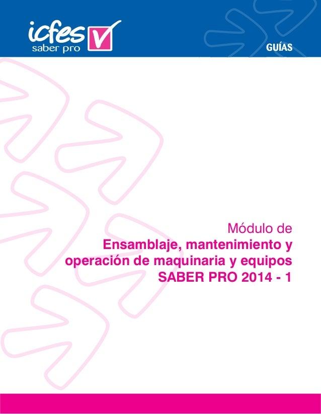 GUÍAS Módulo de Ensamblaje, mantenimiento y operación de maquinaria y equipos SABER PRO 2014 - 1