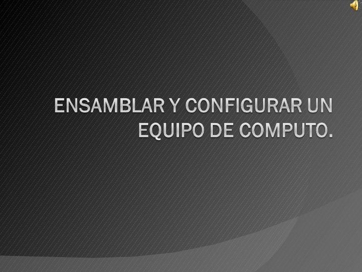 Ensamblar Y Configurar Un Equipo De Computo