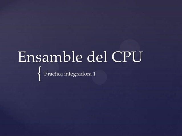 Ensamble del CPU  {   Practica integradora 1
