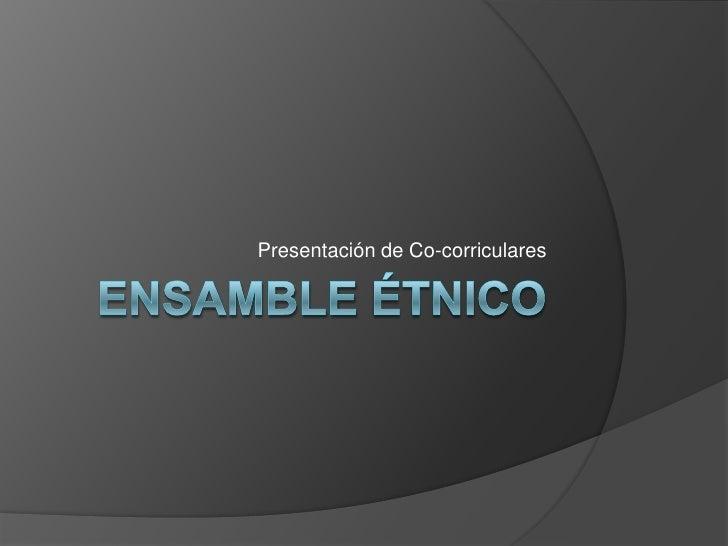 Ensambleétnico<br />Presentación de Co-corriculares<br />