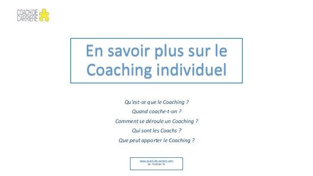 En savoir plus sur le Coaching individuel Qu'est-ce que le Coaching ? Quand coache-t-on ? Comment se déroule un Coaching ?...