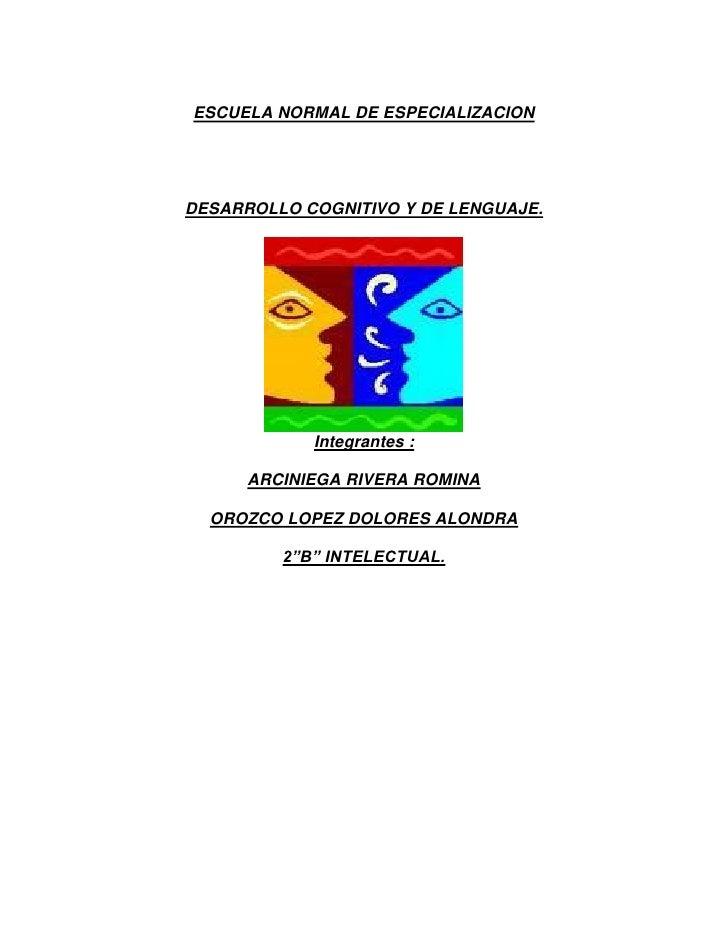 ESCUELA NORMAL DE ESPECIALIZACION     DESARROLLO COGNITIVO Y DE LENGUAJE.                 Integrantes :        ARCINIEGA R...