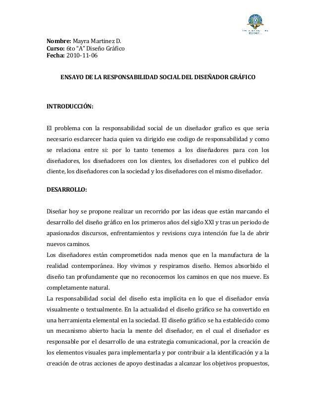 """Nombre: Mayra Martinez D. Curso: 6to """"A"""" Diseño Gráfico Fecha: 2010-11-06 ENSAYO DE LA RESPONSABILIDAD SOCIAL DEL DISEÑADO..."""