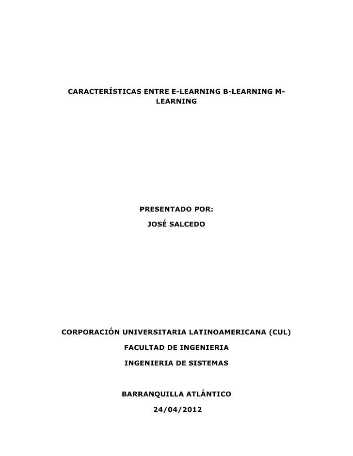 CARACTERÍSTICAS ENTRE E-LEARNING B-LEARNING M-                   LEARNING                PRESENTADO POR:                 J...