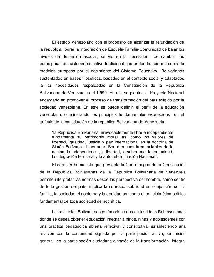 El estado Venezolano con el propósito de alcanzar la refundación dela republica, lograr la integración de Escuela-Familia-...
