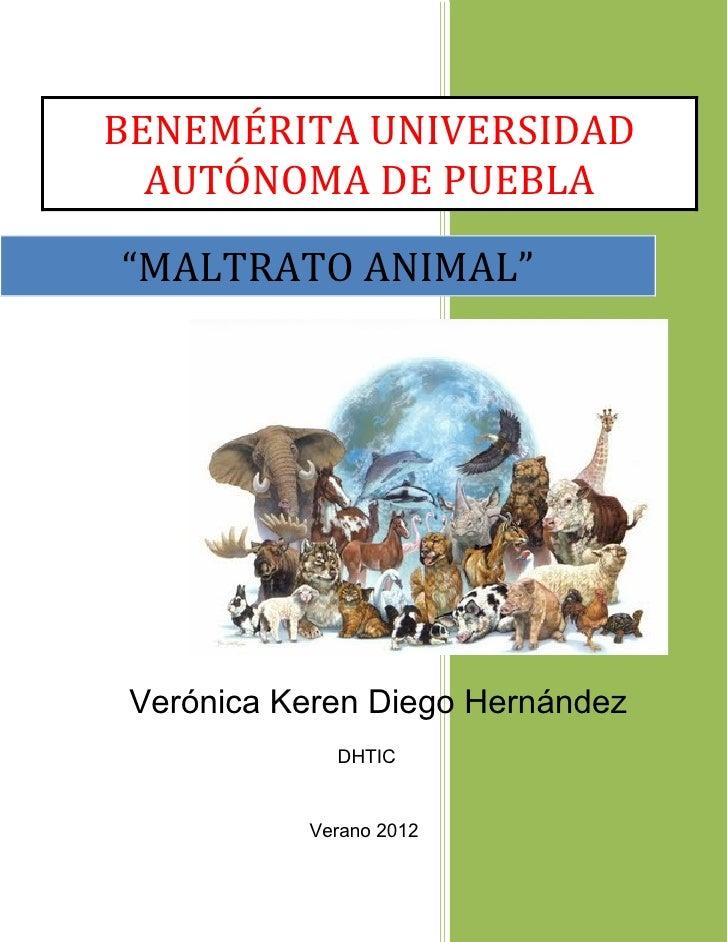 """BENEMÉRITA UNIVERSIDAD  AUTÓNOMA DE PUEBLA""""MALTRATO ANIMAL"""" Verónica Keren Diego Hernández             DHTIC           Ver..."""
