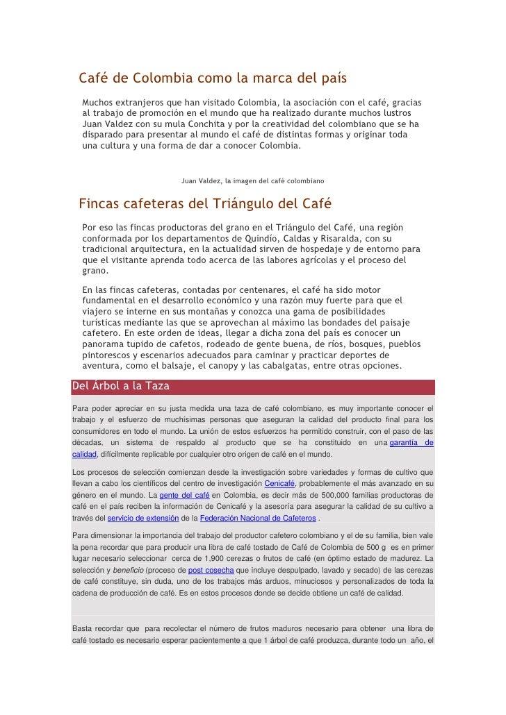 Café de Colombia como la marca del país   Muchos extranjeros que han visitado Colombia, la asociación con el café, gracias...