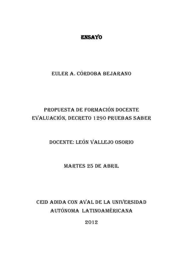 ENSAYO      Euler A. Córdoba Bejarano   PROPUESTA DE FORMACIÓN DOCENTEEVALUACIÓN, DECRETO 1290 PRUEBAS SABER     DOCENTE: ...