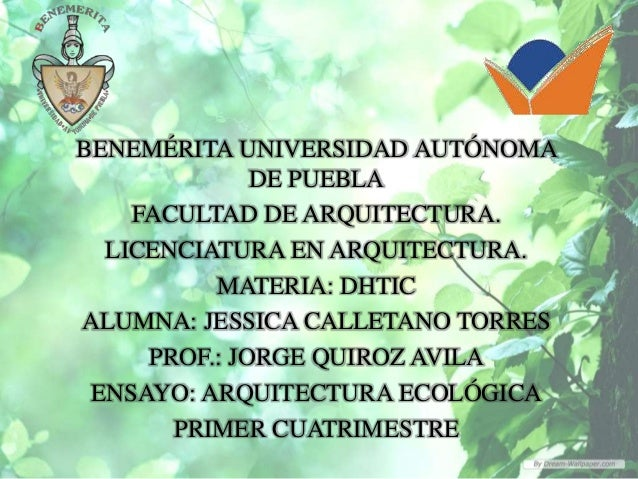 BENEMÉRITA UNIVERSIDAD AUTÓNOMA              DE PUEBLA    FACULTAD DE ARQUITECTURA.  LICENCIATURA EN ARQUITECTURA.        ...